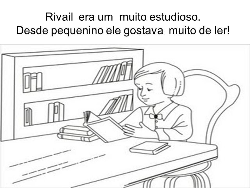 Rivail era um muito estudioso. Desde pequenino ele gostava muito de ler!
