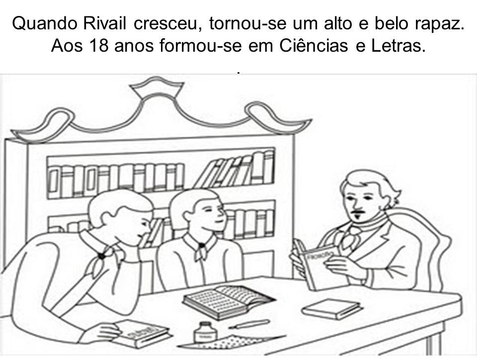 Quando Rivail cresceu, tornou-se um alto e belo rapaz. Aos 18 anos formou-se em Ciências e Letras..
