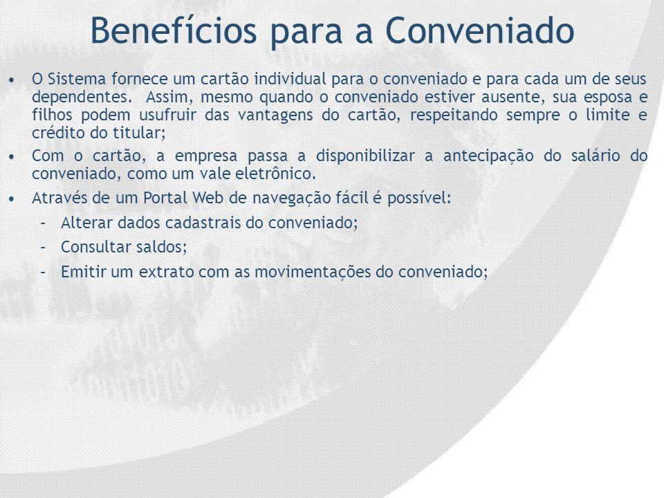 Benefícios para a Conveniado O Sistema fornece um cartão individual para o conveniado e para cada um de seus dependentes. Assim, mesmo quando o conven
