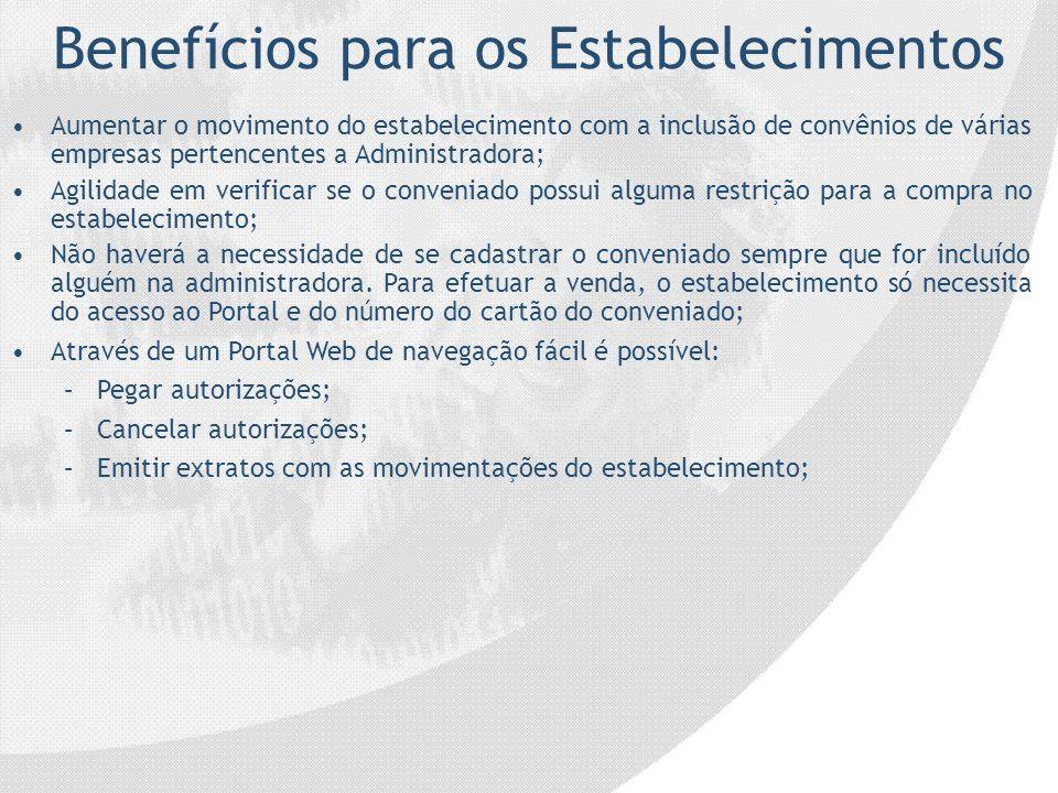 Benefícios para os Estabelecimentos Aumentar o movimento do estabelecimento com a inclusão de convênios de várias empresas pertencentes a Administrado