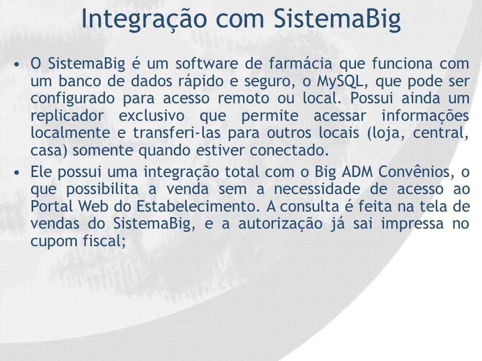 Integração com SistemaBig O SistemaBig é um software de farmácia que funciona com um banco de dados rápido e seguro, o MySQL, que pode ser configurado