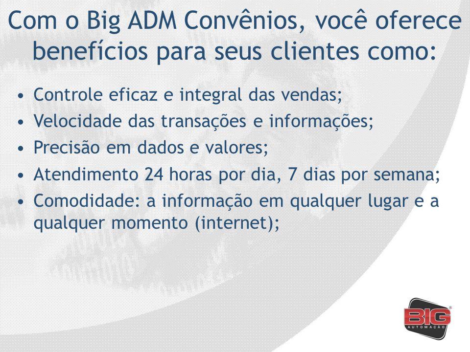 Com o Big ADM Convênios, você oferece benefícios para seus clientes como: Controle eficaz e integral das vendas; Velocidade das transações e informaçõ