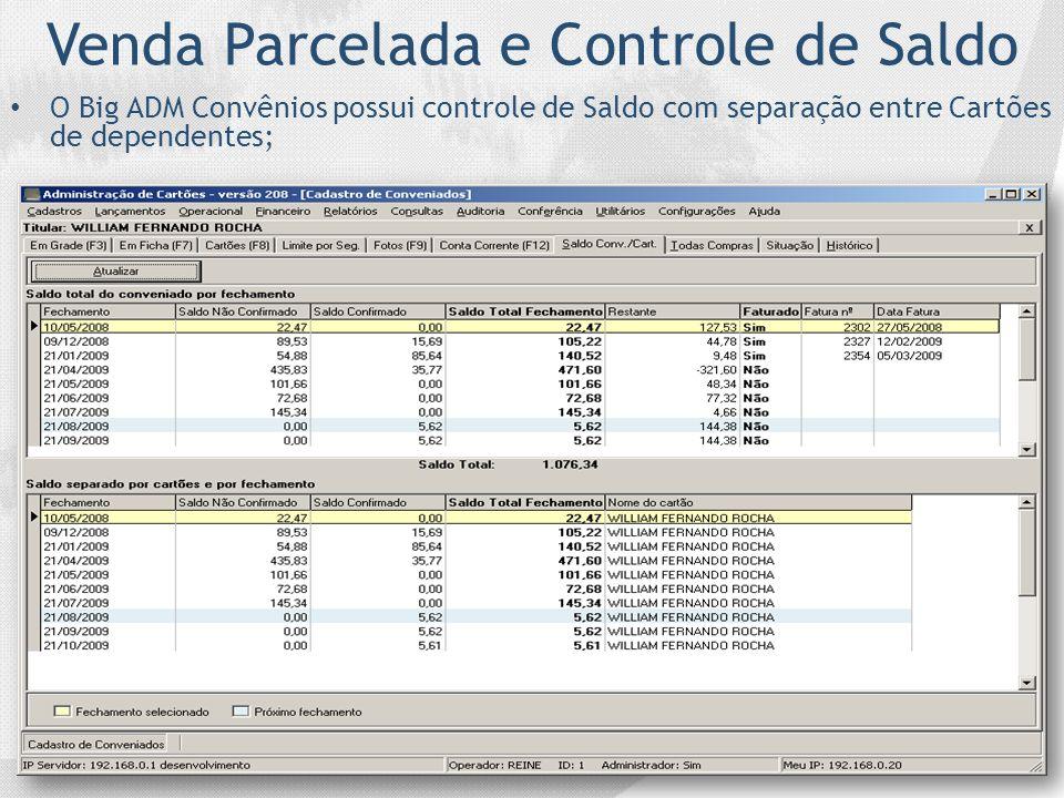 Venda Parcelada e Controle de Saldo O Big ADM Convênios possui controle de Saldo com separação entre Cartões de dependentes;