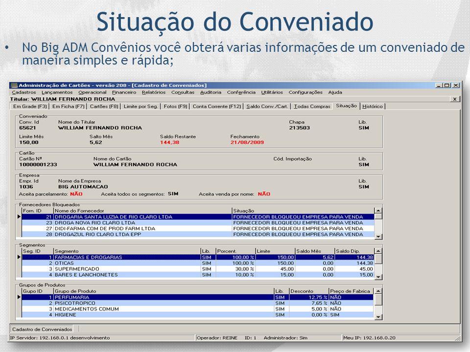 Situação do Conveniado No Big ADM Convênios você obterá varias informações de um conveniado de maneira simples e rápida;