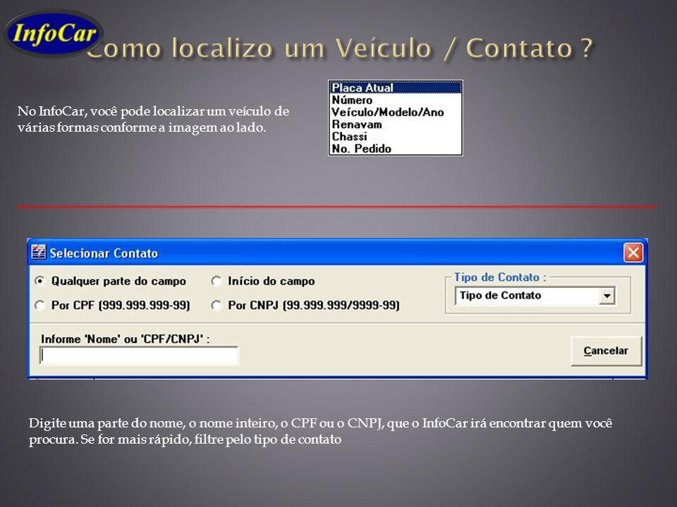 No InfoCar, você pode localizar um veículo de várias formas conforme a imagem ao lado. Digite uma parte do nome, o nome inteiro, o CPF ou o CNPJ, que