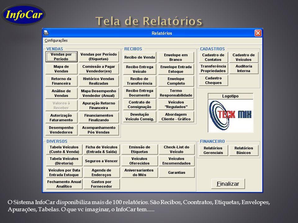 O Sistema InfoCar disponibiliza mais de 100 relatórios. São Recibos, Coontratos, Etiquetas, Envelopes, Apurações, Tabelas. O que vc imaginar, o InfoCa