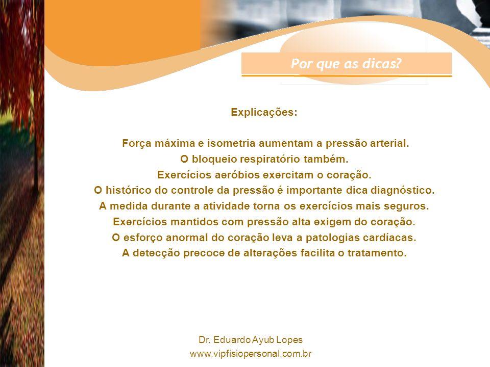 Dr.Eduardo Ayub Lopes www.vipfisiopersonal.com.br Por que as dicas.