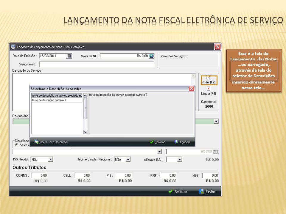 Essa é a tela de Lançamento das Notas Fiscais eletrônicas de serviço, o campo descrição pode ser inserido diretamente nessa tela......ou carregado, at