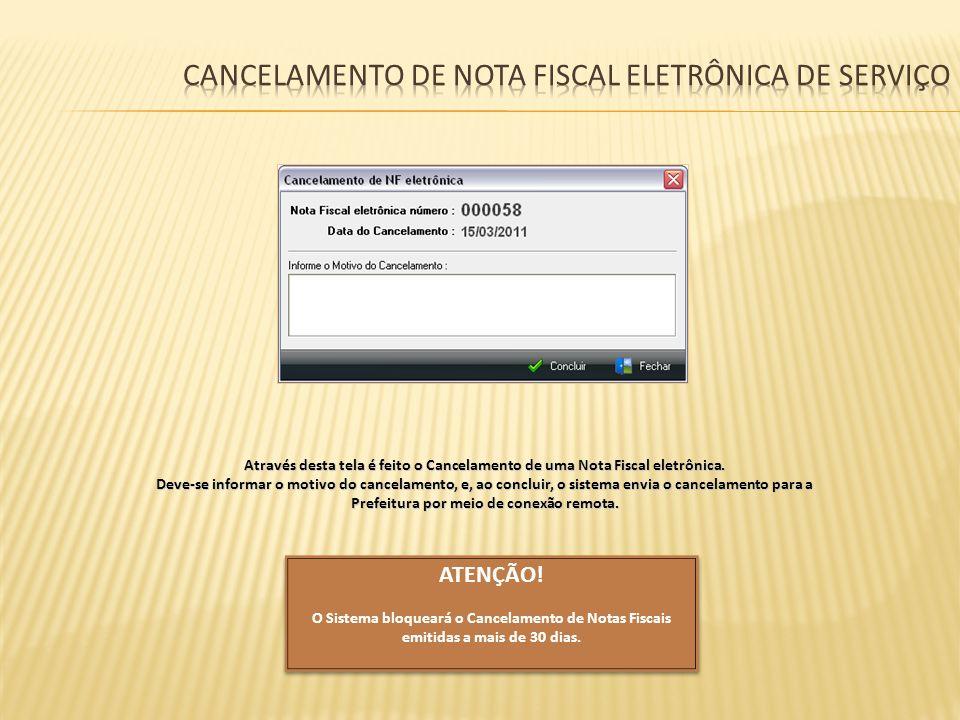 Através desta tela é feito o Cancelamento de uma Nota Fiscal eletrônica. Deve-se informar o motivo do cancelamento, e, ao concluir, o sistema envia o