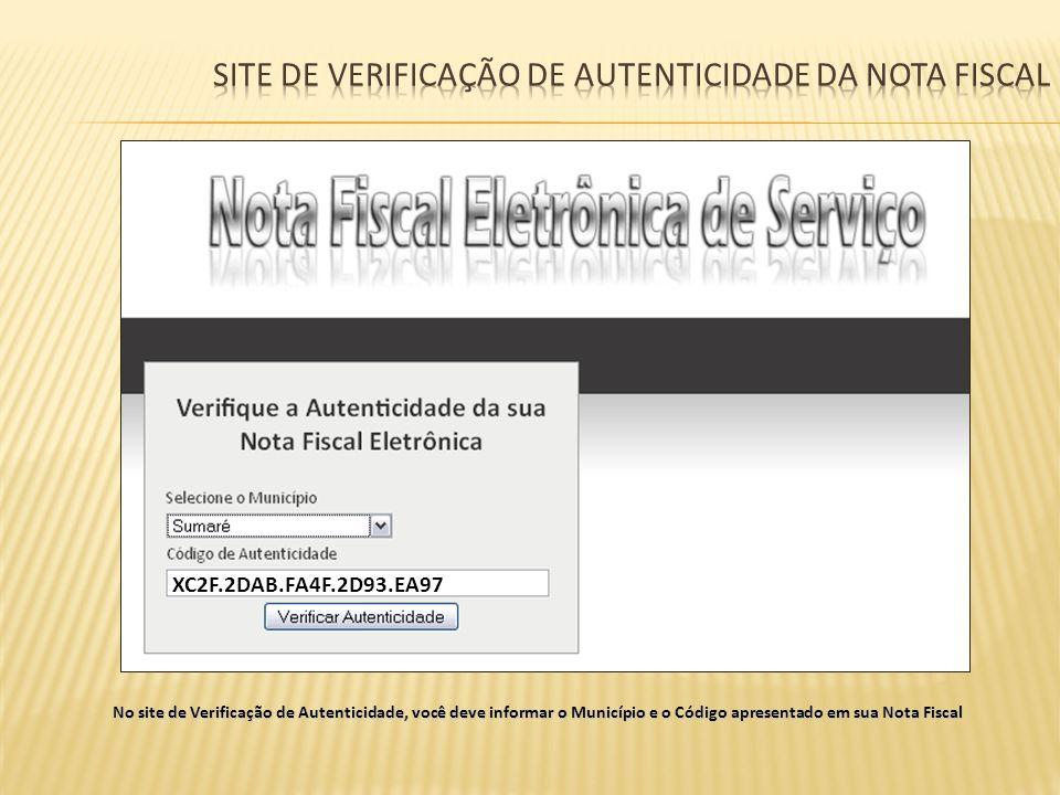 No site de Verificação de Autenticidade, você deve informar o Município e o Código apresentado em sua Nota Fiscal XC2F.2DAB.FA4F.2D93.EA97