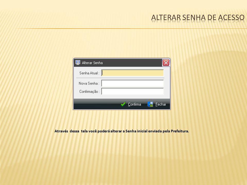 Através dessa tela você poderá alterar a Senha inicial enviada pela Prefeitura.