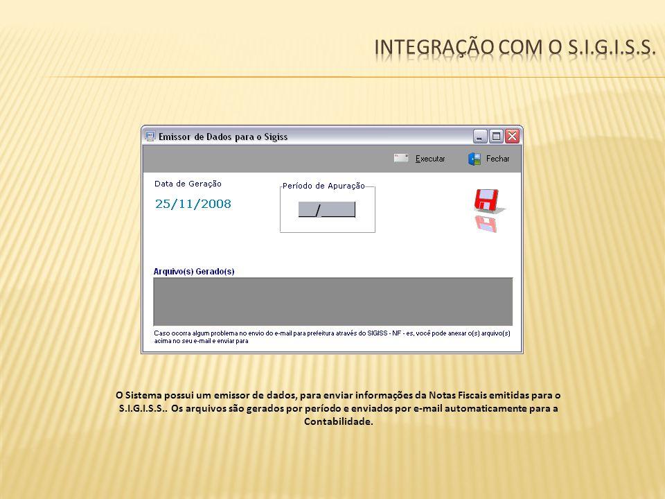 O Sistema possui um emissor de dados, para enviar informações da Notas Fiscais emitidas para o S.I.G.I.S.S.. Os arquivos são gerados por período e env