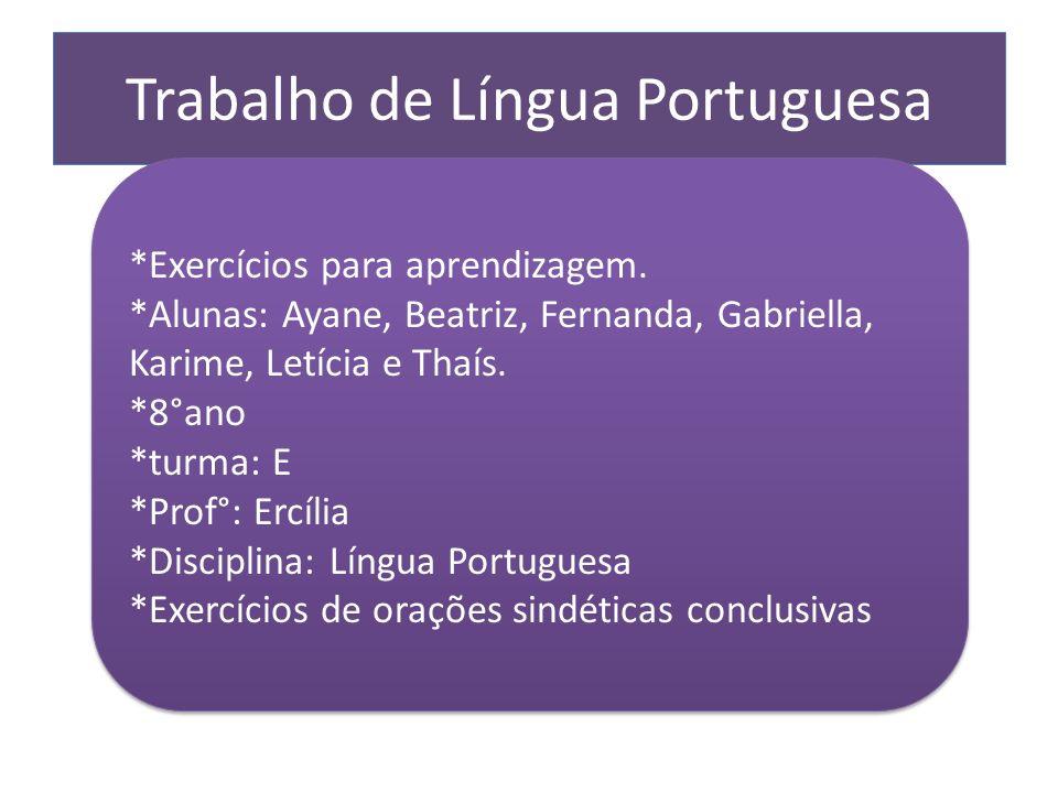 Trabalho de Língua Portuguesa *Exercícios para aprendizagem. *Alunas: Ayane, Beatriz, Fernanda, Gabriella, Karime, Letícia e Thaís. *8°ano *turma: E *