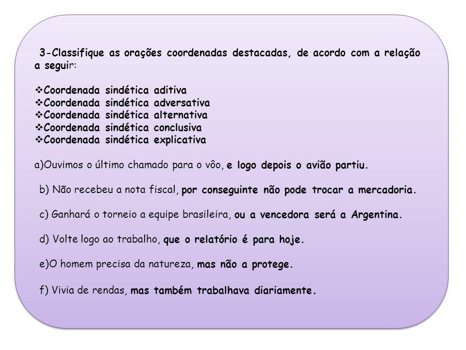 3-Classifique as orações coordenadas destacadas, de acordo com a relação a seguir: Coordenada sindética aditiva Coordenada sindética adversativa Coord