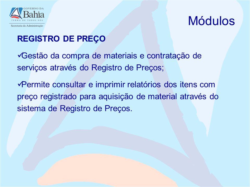 REGISTRO DE PREÇO Gestão da compra de materiais e contratação de serviços através do Registro de Preços; Permite consultar e imprimir relatórios dos i