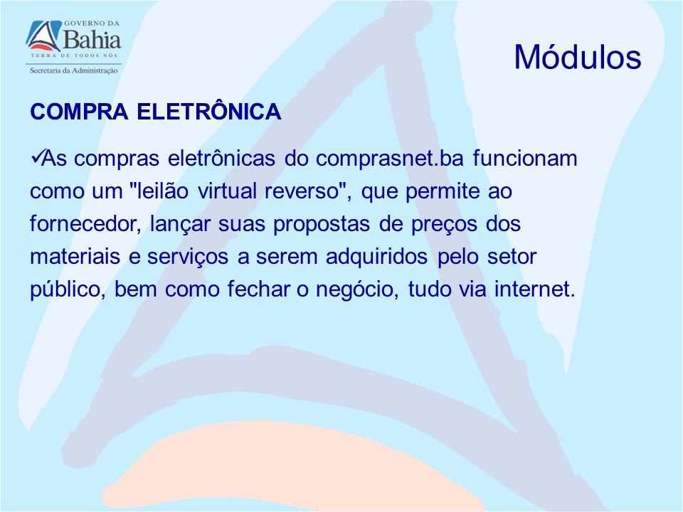 Módulos COMPRA ELETRÔNICA As compras eletrônicas do comprasnet.ba funcionam como um