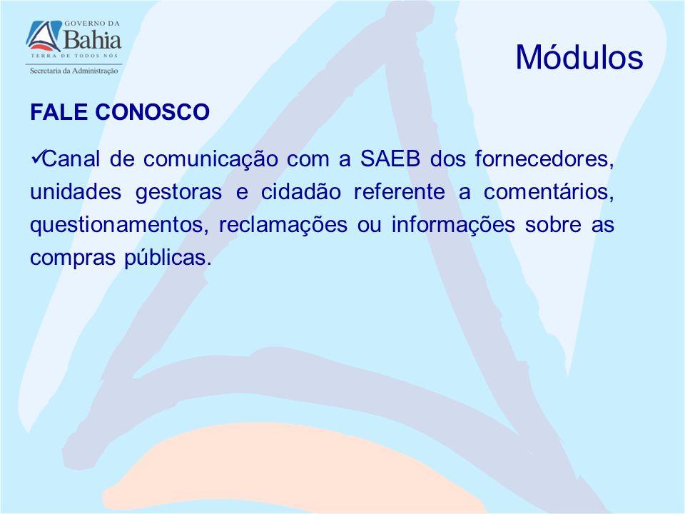 Módulos FALE CONOSCO Canal de comunicação com a SAEB dos fornecedores, unidades gestoras e cidadão referente a comentários, questionamentos, reclamaçõ