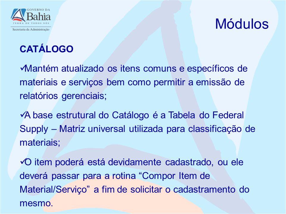 CATÁLOGO Mantém atualizado os itens comuns e específicos de materiais e serviços bem como permitir a emissão de relatórios gerenciais; A base estrutur