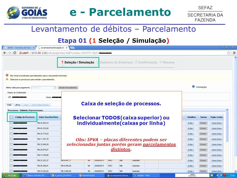 e - Parcelamento Levantamento de débitos – Parcelamento Etapa 01 (1 Seleção / Simulação) Caixa de seleção de processos. Selecionar TODOS(caixa superio