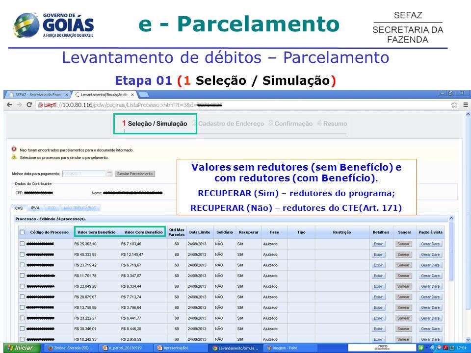 e - Parcelamento Levantamento de débitos – Parcelamento Etapa 01 (1 Seleção / Simulação) Valores sem redutores (sem Benefício) e com redutores (com Benefício).