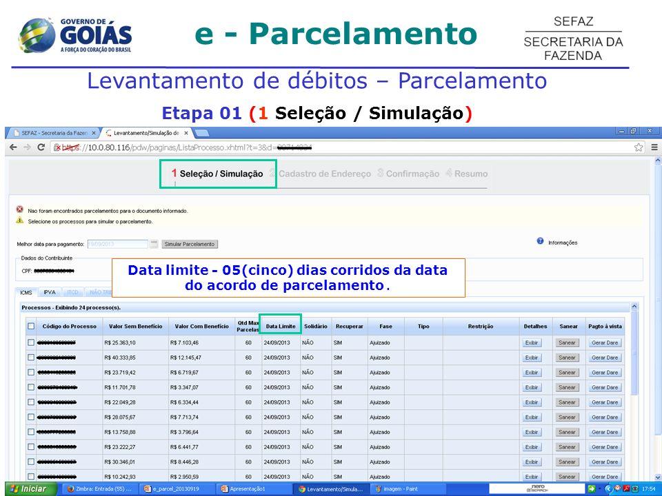 e - Parcelamento Levantamento de débitos – Parcelamento Etapa 01 (1 Seleção / Simulação) Data limite - 05(cinco) dias corridos da data do acordo de parcelamento.