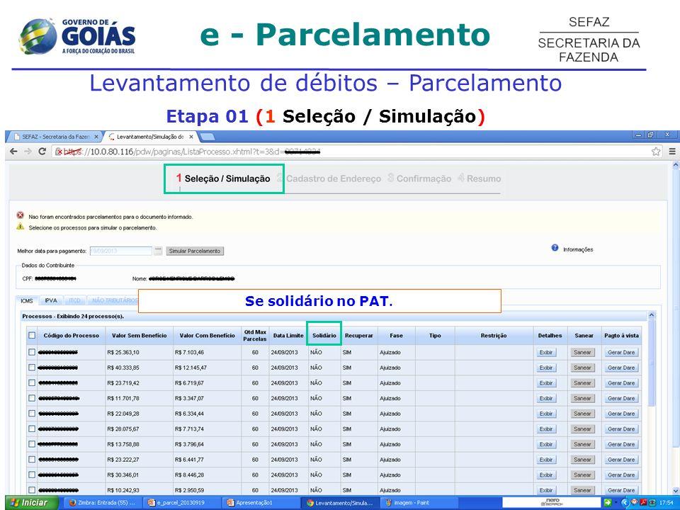 e - Parcelamento Levantamento de débitos – Parcelamento Etapa 01 (1 Seleção / Simulação) Se solidário no PAT.