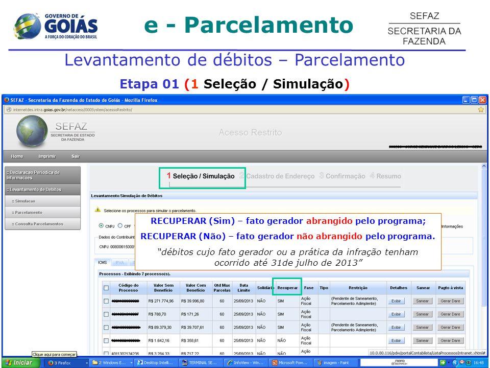 e - Parcelamento Levantamento de débitos – Parcelamento Etapa 01 (1 Seleção / Simulação) RECUPERAR (Sim) – fato gerador abrangido pelo programa; RECUP