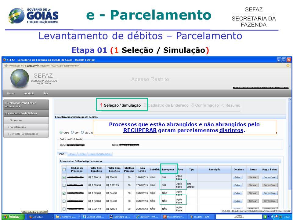 e - Parcelamento Levantamento de débitos – Parcelamento Etapa 01 (1 Seleção / Simulação) Processos que estão abrangidos e não abrangidos pelo RECUPERA