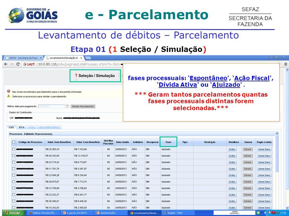 e - Parcelamento Levantamento de débitos – Parcelamento Etapa 01 (1 Seleção / Simulação) fases processuais: Espontâneo', Ação Fiscal',Dívida Ativa' ou