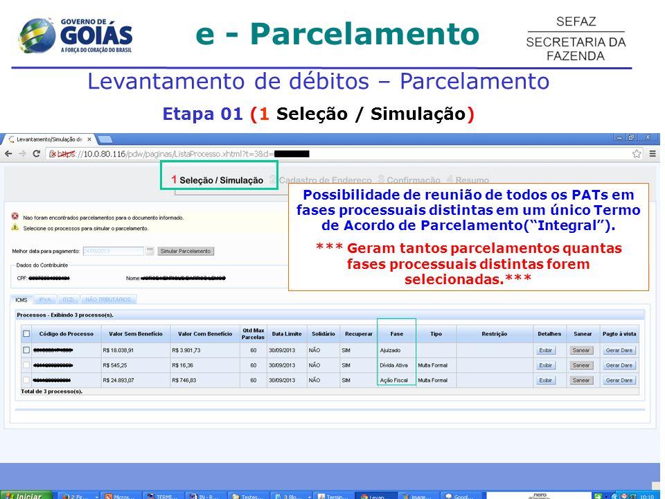 e - Parcelamento Levantamento de débitos – Parcelamento Etapa 01 (1 Seleção / Simulação) Possibilidade de reunião de todos os PATs em fases processuai