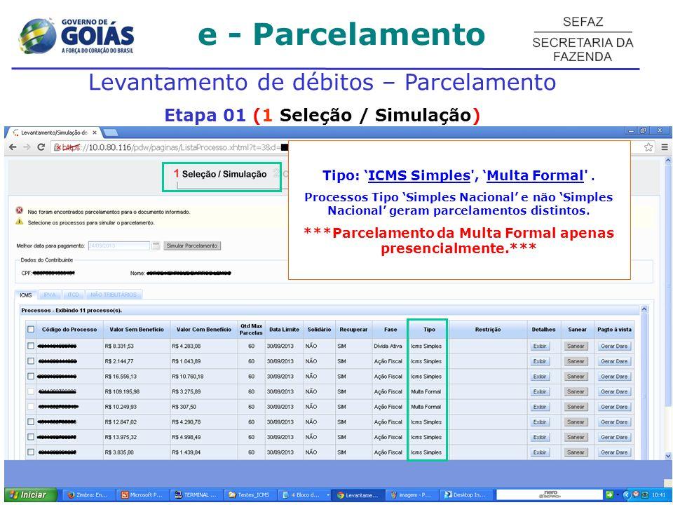 e - Parcelamento Levantamento de débitos – Parcelamento Etapa 01 (1 Seleção / Simulação) Tipo: ICMS Simples', Multa Formal'. Processos Tipo Simples Na