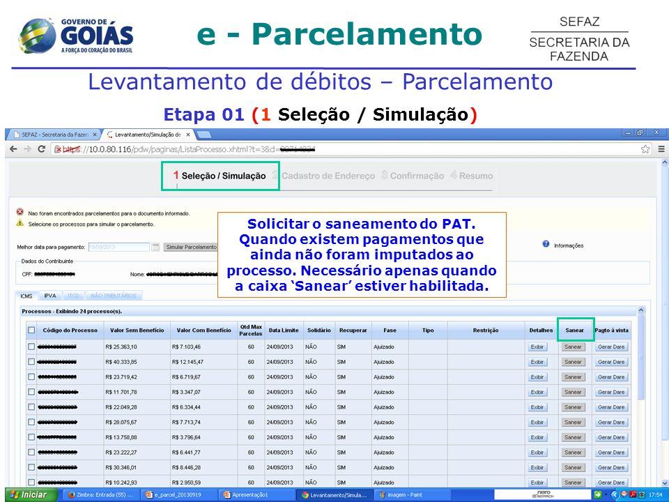 e - Parcelamento Levantamento de débitos – Parcelamento Etapa 01 (1 Seleção / Simulação) Solicitar o saneamento do PAT.