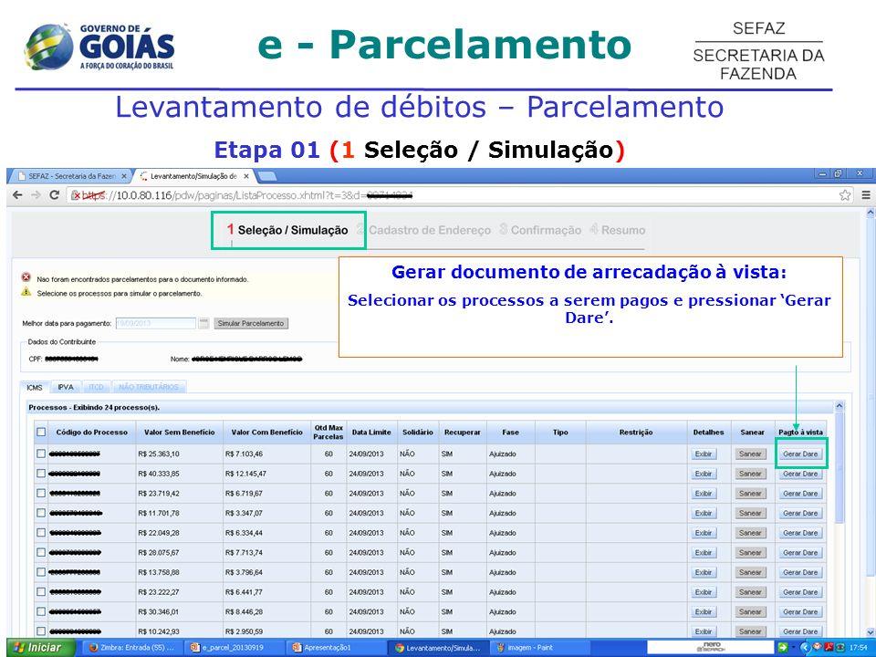 e - Parcelamento Levantamento de débitos – Parcelamento Etapa 01 (1 Seleção / Simulação) Gerar documento de arrecadação à vista: Selecionar os processos a serem pagos e pressionar Gerar Dare.