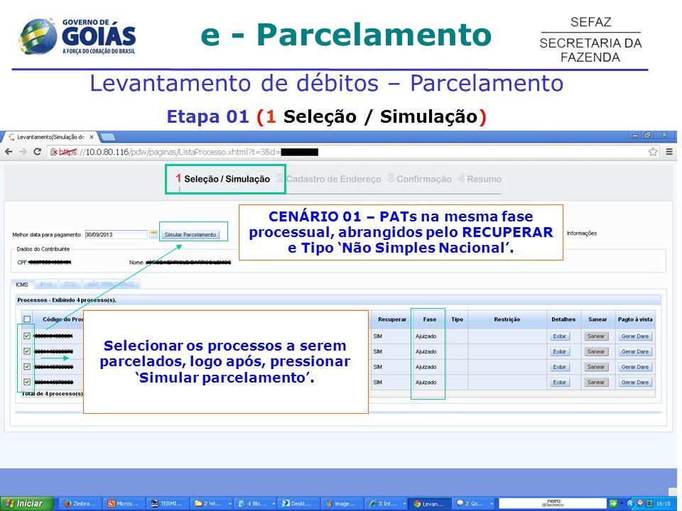 e - Parcelamento Levantamento de débitos – Parcelamento Etapa 01 (1 Seleção / Simulação) Selecionar os processos a serem parcelados, logo após, pressi