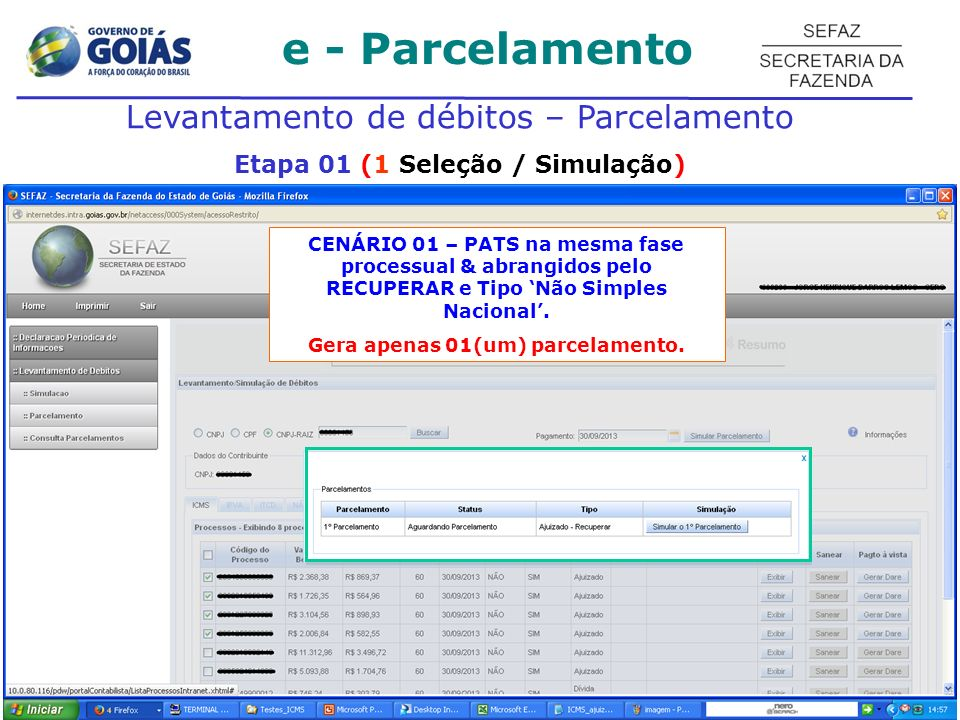 e - Parcelamento Levantamento de débitos – Parcelamento Etapa 01 (1 Seleção / Simulação) CENÁRIO 01 – PATS na mesma fase processual & abrangidos pelo