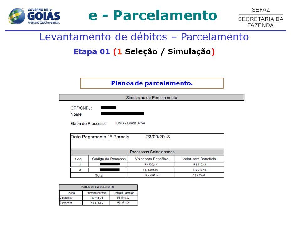 e - Parcelamento Levantamento de débitos – Parcelamento Etapa 01 (1 Seleção / Simulação) Planos de parcelamento.