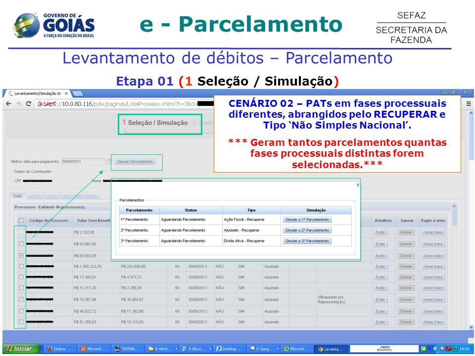 e - Parcelamento Levantamento de débitos – Parcelamento Etapa 01 (1 Seleção / Simulação) CENÁRIO 02 – PATs em fases processuais diferentes, abrangidos