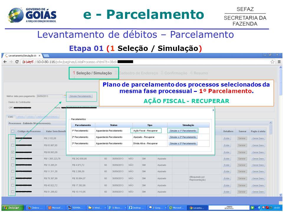 e - Parcelamento Levantamento de débitos – Parcelamento Etapa 01 (1 Seleção / Simulação) Plano de parcelamento dos processos selecionados da mesma fase processual – 1º Parcelamento.