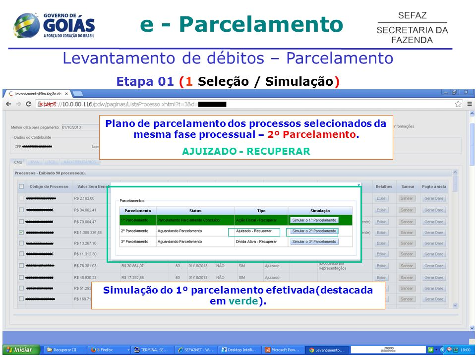e - Parcelamento Levantamento de débitos – Parcelamento Etapa 01 (1 Seleção / Simulação) Plano de parcelamento dos processos selecionados da mesma fase processual – 2º Parcelamento.