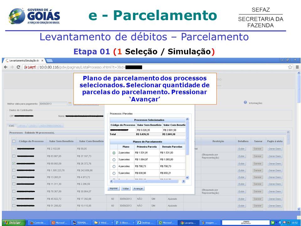 e - Parcelamento Levantamento de débitos – Parcelamento Etapa 01 (1 Seleção / Simulação) Plano de parcelamento dos processos selecionados. Selecionar