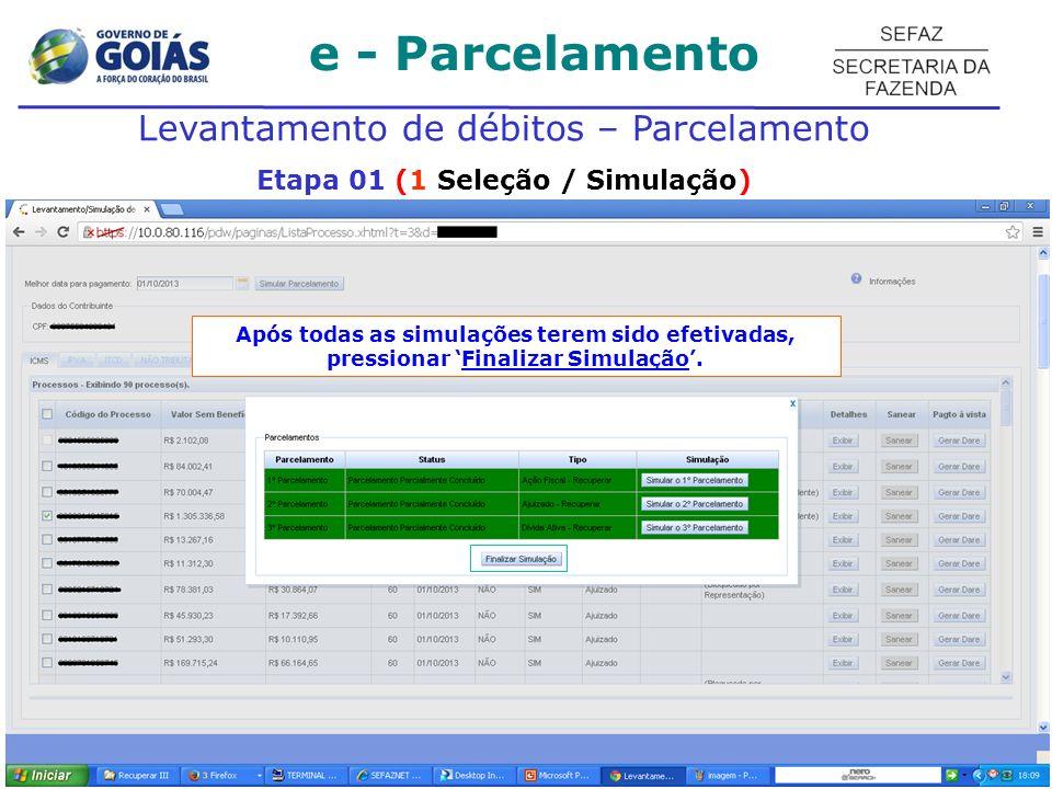 e - Parcelamento Levantamento de débitos – Parcelamento Etapa 01 (1 Seleção / Simulação) Após todas as simulações terem sido efetivadas, pressionar Finalizar Simulação.