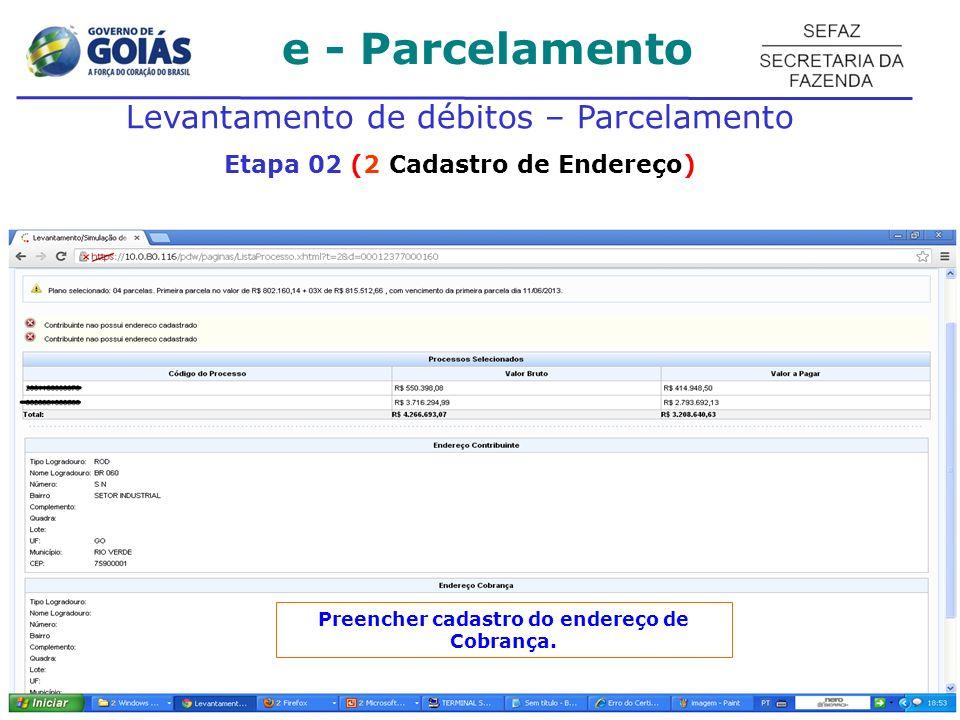 Preencher cadastro do endereço de Cobrança. e - Parcelamento Levantamento de débitos – Parcelamento Etapa 02 (2 Cadastro de Endereço)