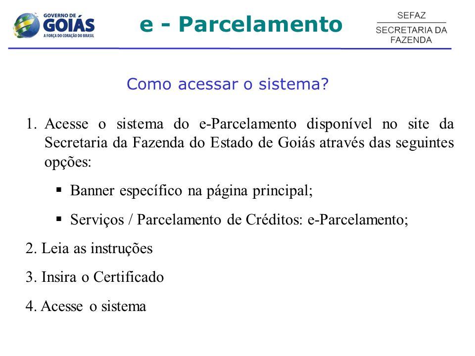 Como acessar o sistema? 1.Acesse o sistema do e-Parcelamento disponível no site da Secretaria da Fazenda do Estado de Goiás através das seguintes opçõ