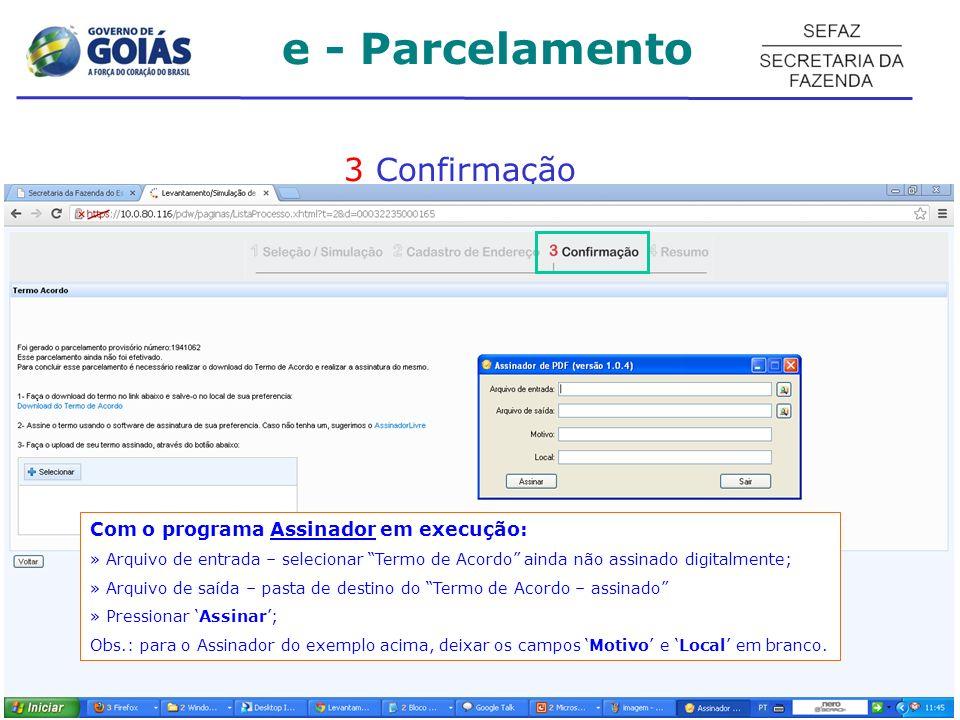3 Confirmação Com o programa Assinador em execução: » Arquivo de entrada – selecionar Termo de Acordo ainda não assinado digitalmente; » Arquivo de sa
