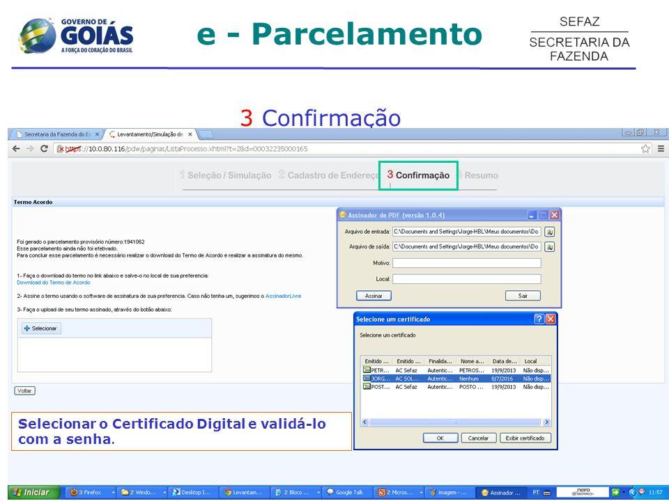 3 Confirmação Selecionar o Certificado Digital e validá-lo com a senha. e - Parcelamento