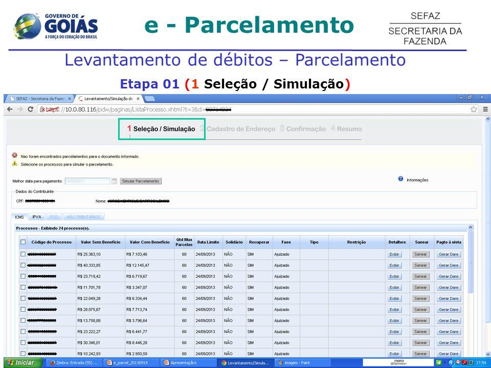 e - Parcelamento Levantamento de débitos – Parcelamento Etapa 01 (1 Seleção / Simulação) fases processuais: Espontâneo , Ação Fiscal ,Dívida Ativa ou Ajuizado .