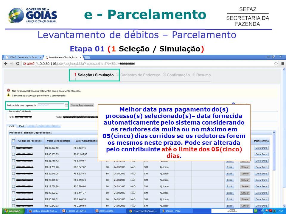 e - Parcelamento Levantamento de débitos – Parcelamento Etapa 01 (1 Seleção / Simulação) Melhor data para pagamento do(s) processo(s) selecionado(s)–