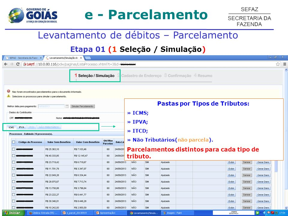 e - Parcelamento Levantamento de débitos – Parcelamento Etapa 01 (1 Seleção / Simulação) Pastas por Tipos de Tributos: » ICMS; » IPVA; » ITCD; » Não Tributários(não parcela).