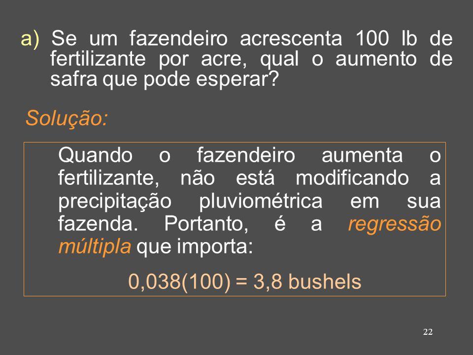 22 a) Se um fazendeiro acrescenta 100 lb de fertilizante por acre, qual o aumento de safra que pode esperar.