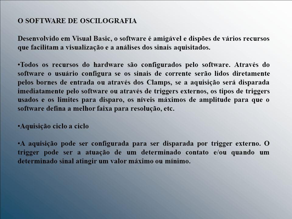 O SOFTWARE DE OSCILOGRAFIA Desenvolvido em Visual Basic, o software é amigável e dispões de vários recursos que facilitam a visualização e a análises
